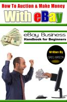 Greg Mason - How to Auction and Make Money with eBay - eBay Business Handbook for Beginners