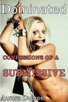 Aurora Dupree - Dominated: Confessions of a Submissive