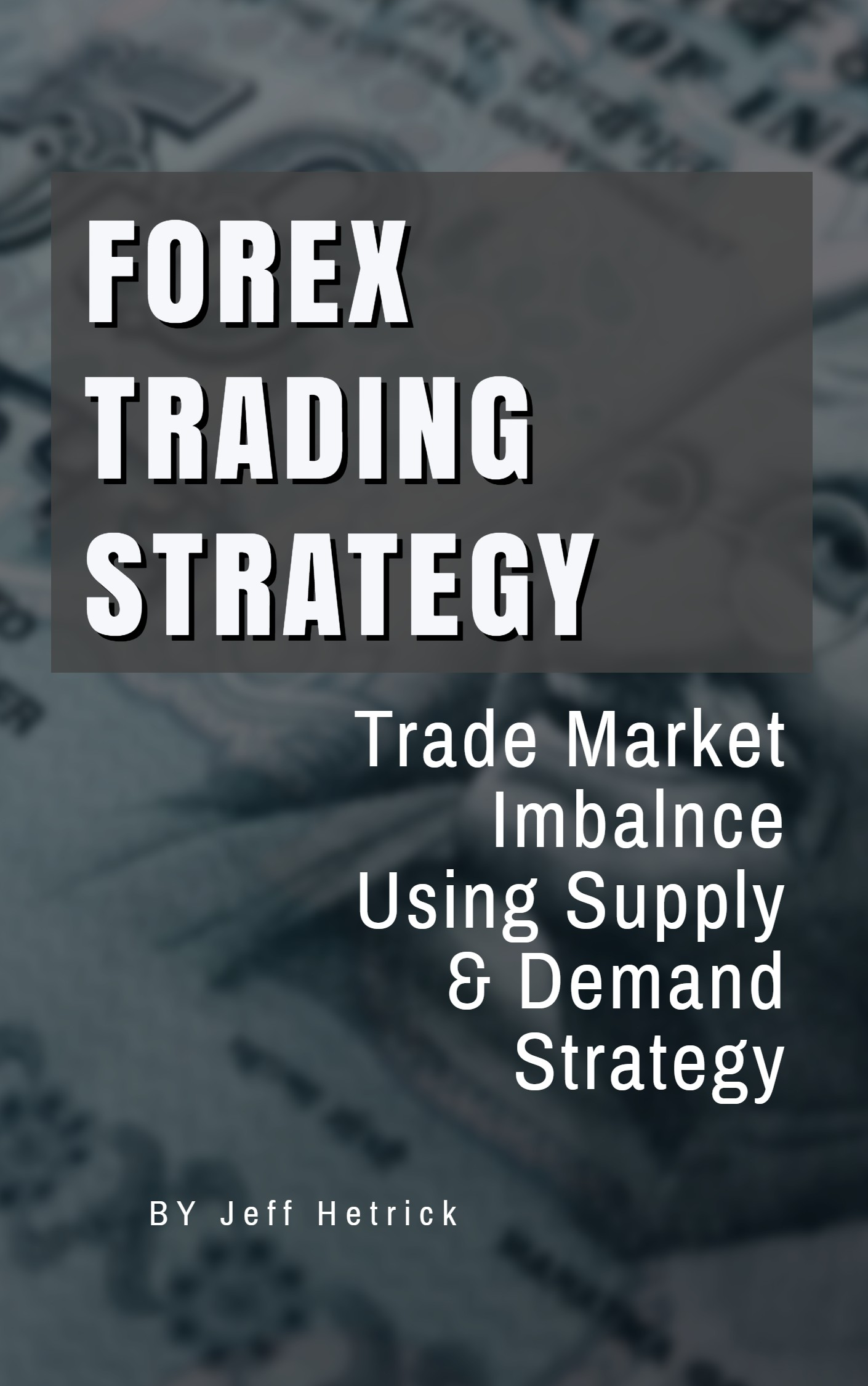 Forex Trading Strategy Trade Market Imbalance Using Supply Demand Strategy An Ebook By Jeff Hetrick -