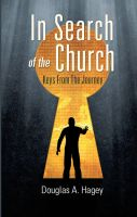 Douglas A. Hagey - In Search of the Church: Keys From the Journey