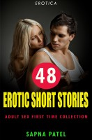 Sapna Patel - Erotica: 48 Erotic Short Stories Adult Sex First Time Collection