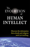 Cover for 'The Evolution of Human Intellect --- Discover the Information that Schools and Religions Aren't Yet Teaching'