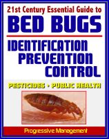 Cover for '21st Century Essential Guide to Bed Bugs: Identification, Prevention, Control, and Eradication, Practical Information about Pesticides and Bedbugs, Public Health Policy and Medical Implications'