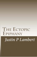 The Ectopic Epiphany - Poems and Essays