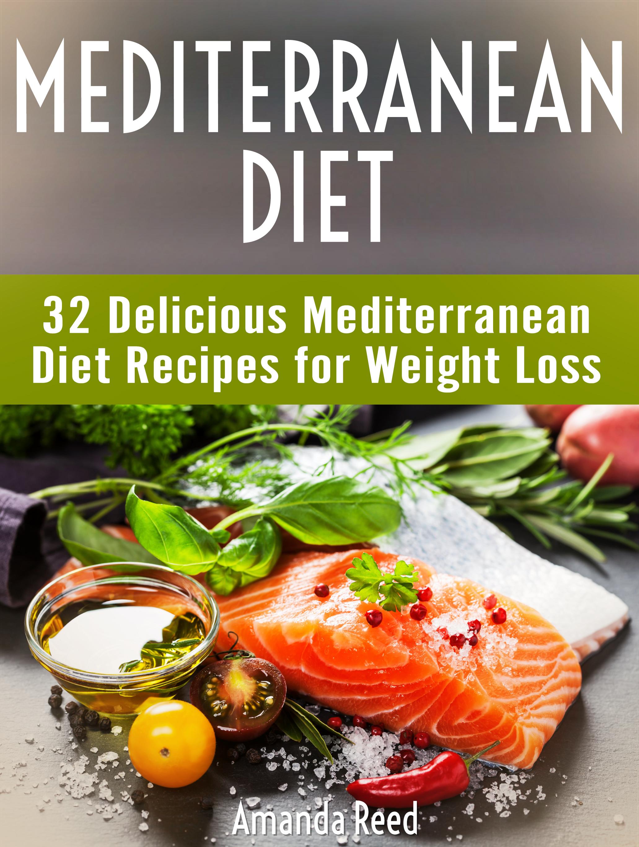 Mediterranean Diet: 32 Delicious Mediterranean Diet Recipes for Weight  Loss, an Ebook by Amanda Reed