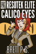 Resotek Elite: Calico Eyes by Brett P. S.