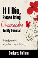 Donloree Hoffman - If I Die, Please Bring Cheesecake To My Funeral