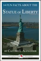 Caitlind L. Alexander - 14 Fun Facts About the Statue of Liberty: A 15-Minute Book