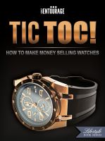 Secret Entourage - TIC TOC - How To Make Money Selling Watches