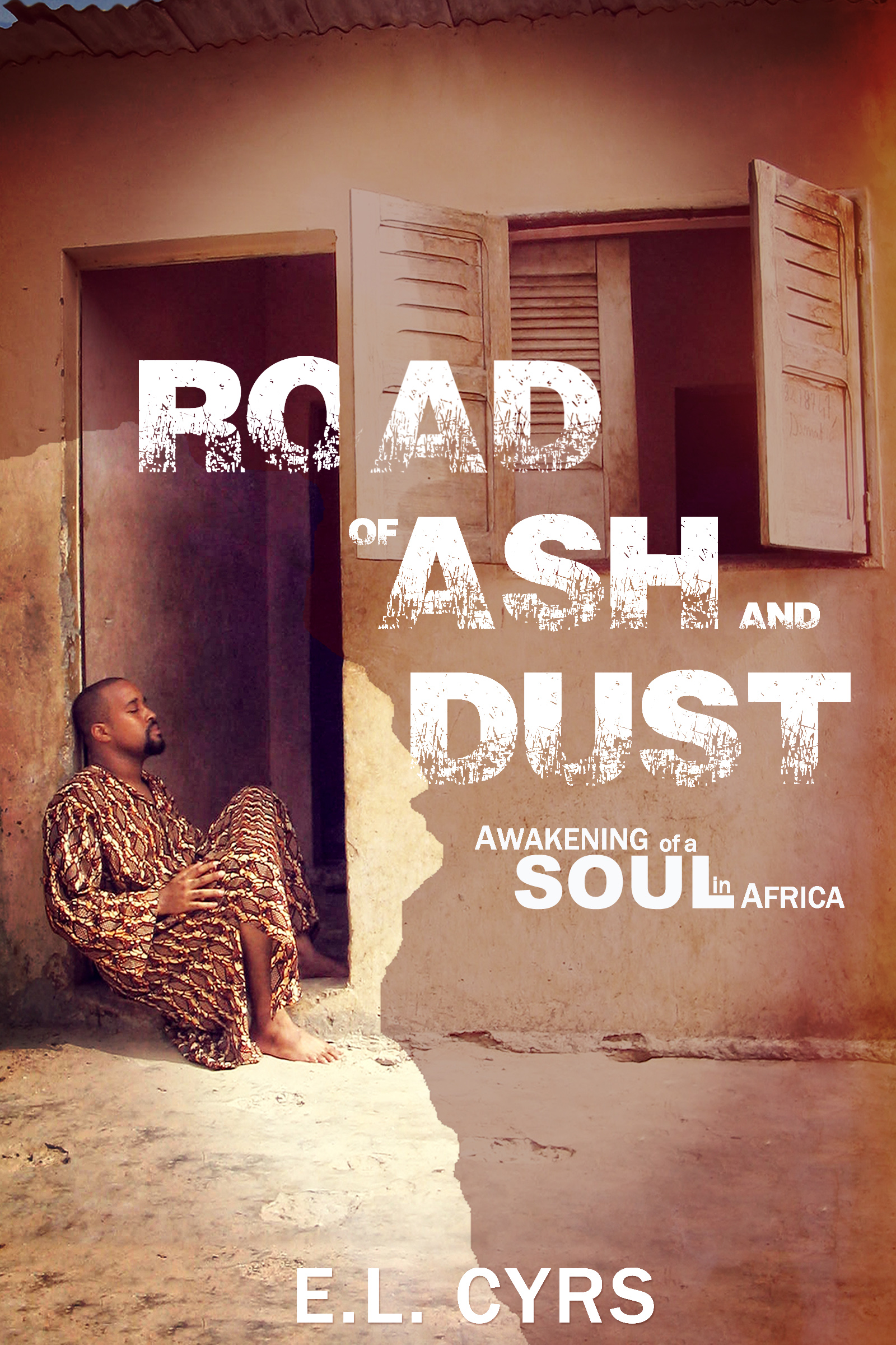 Road of Ash and Dust: Awakening of a Soul in Africa, an Ebook by E L  Cyrs