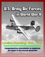Progressive Management - U.S. Army Air Forces in World War II: Combat Chronology 1941 - 1945 - Comprehensive Information on American Air Power in the Second World War
