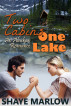 Two Cabins, One Lake: An Alaskan Romance by Shaye Marlow