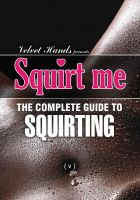 Velvet Hands - Squirt me: the complete squirting guide