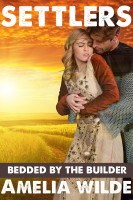 Amelia Wilde - Settlers: Bedded by the Builder (An Erotic Fantasy Romance)