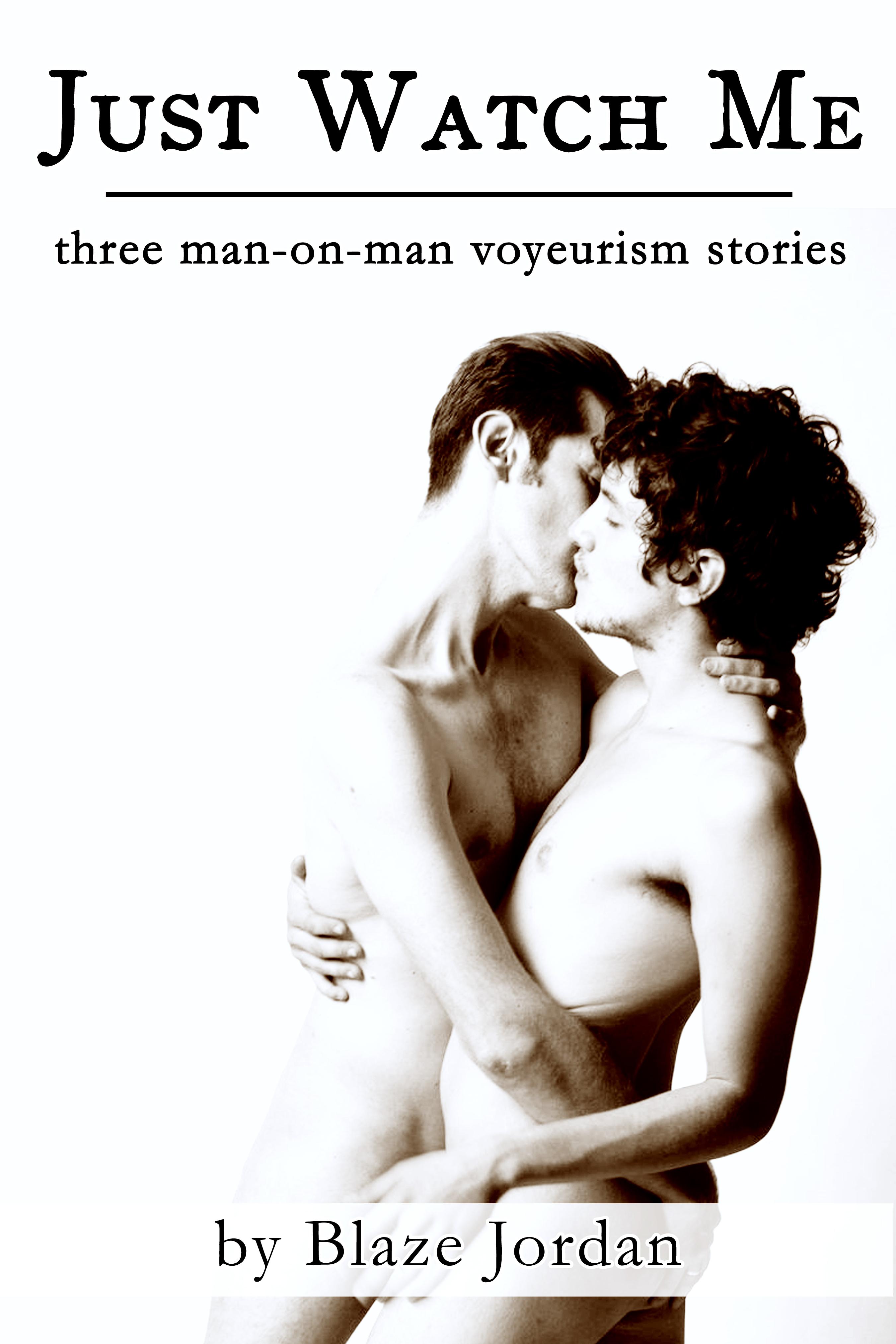 Just Watch Me: Three Man-on-Man Voyeurism Stories