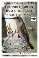Caitlind L. Alexander - 14 More Absolutely Horrible, Gross, Disgusting Facts About Animals: Educational Version