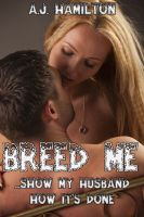 A.J. Hamilton - Breed Me... Show My Husband How It's Done (Hotwife Breeding)