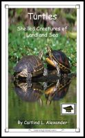Caitlind L. Alexander - Turtles: Shelled Creatures of Land and Sea: Educational Version