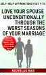 Self-help Affirmations (1317 +) to Love Your Spouse Unconditionally Through the Worst Seasons of Your Marriage by Nicholas Mag