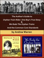 Andrea Warren - The Author's Guide to Orphan Train Rider: One Boy's True Story & We Rode the Orphan Trains, And the Common Core Standards