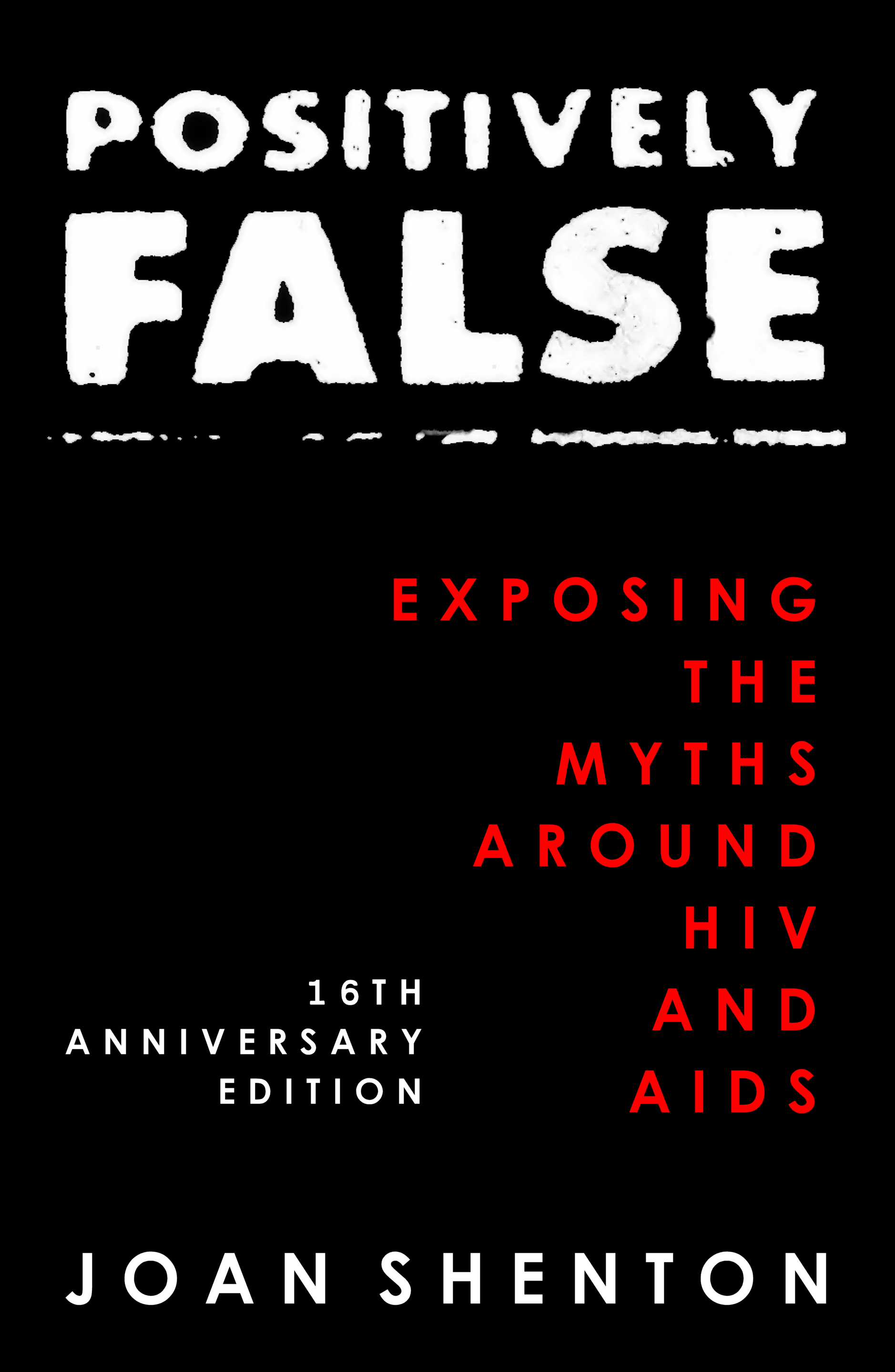 positively false exposing the myths around hiv and aids 16th anniversary edition english edition