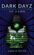 Dark Dayz (Book 1): VR Dawn by Jake A. Strife