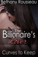 Bethany Rousseau - The Billionaire's Lover: Curves To Keep (Part One) (A BBW Erotic Romance)