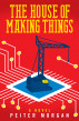 The House of Making Things by Peiter Morgan