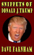 Snippets of Donald J.Trump by Dave Farnham