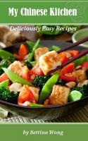 Bettina Wong - My Chinese Kitchen : Deliciously Easy Recipes