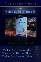 Tremayne Moore - The You Can Take It Series: Volumes 1-3 (Take It From Me; Take It From Her; Take It From Him)