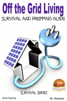 M. Naveed - Off the Grid Living - Survival and Prepping Guide