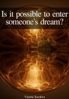 Victoria Socolova - Is it Possible to Enter Into Someone else's Dream?