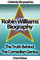Chris Dicker - Robin Williams Biography - The Truth Behind The Comedian Genius