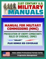 Progressive Management - 21st Century U.S. Military Manuals: The Manual for Military Commissions (MMC) - Prosecution of Alien Unlawful Enemy Combatants, Rules of Evidence, Crimes (Value-added Professional Format Series)