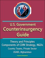 Progressive Management - U.S. Government Counterinsurgency Guide - Theory and Principles, Components of COIN Strategy, NGOs, Country Teams, Private Sector, USAID, Afghanistan