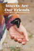 Insects Are Our Friends by Dennis Herrell