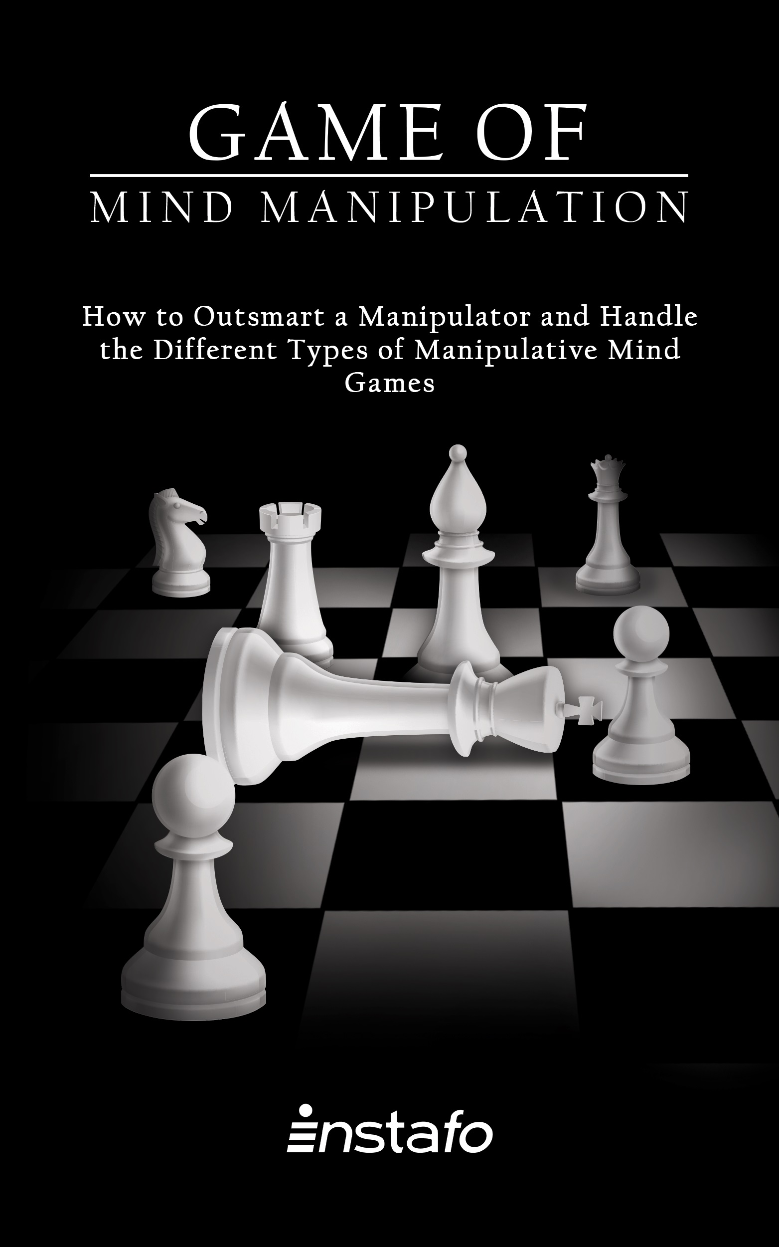 Game of Mind Manipulation: How to Outsmart a Manipulator and Handle the  Different Types of Manipulative Mind Games, an Ebook by Instafo