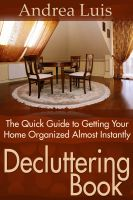 Andrea Luis - Decluttering Book: The Quick Guide to Getting Your Home Organized Almost Instantly