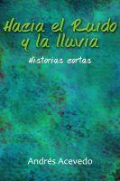 Cover for 'Hacia el Ruido y la Lluvia'