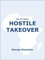George Alexander - Into the Abyss: Hostile Takeover