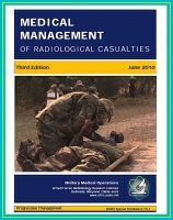 Progressive Management - Medical Management of Radiological Casualties - Third Edition 2010 - Ionizing Radiation and Radionuclide Emergency Treatment, Acute Radiation Syndrome, Skin Injuries, Decontamination, Delayed Effects