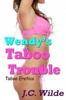 J.C. Wilde - Wendy's Taboo Trouble: Taboo Erotica