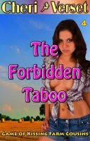 Cheri Verset - The Forbidden Taboo 4 - A Game of Kissing Farm Cousins (father anal sex erotica)