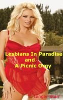 Ginger Starr - Lesbians In Paradise and A Picnic Orgy