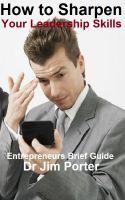 Dr Jim Porter - How to Sharpen Your Leadership Skills