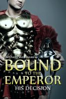 Bethany Rousseau - Bound To The Emperor: His Decision (Part Three) (A Historic Erotic Romance Novelette)
