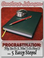 Omolove Johnson - Procrastination: Why You Do It, What to Do About It… In 5 Easy Steps