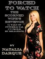 Natalia Darque - Forced to Watch: The Scorned Wife's Revenge (A Tale of Interracial Cuckold Humiliation)