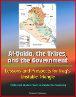 Progressive Management - Al-Qaida, the Tribes, and the Government - Lessons and Prospects for Iraq's Unstable Triangle, Middle East Studies Paper, al-Qaeda, the Awakening
